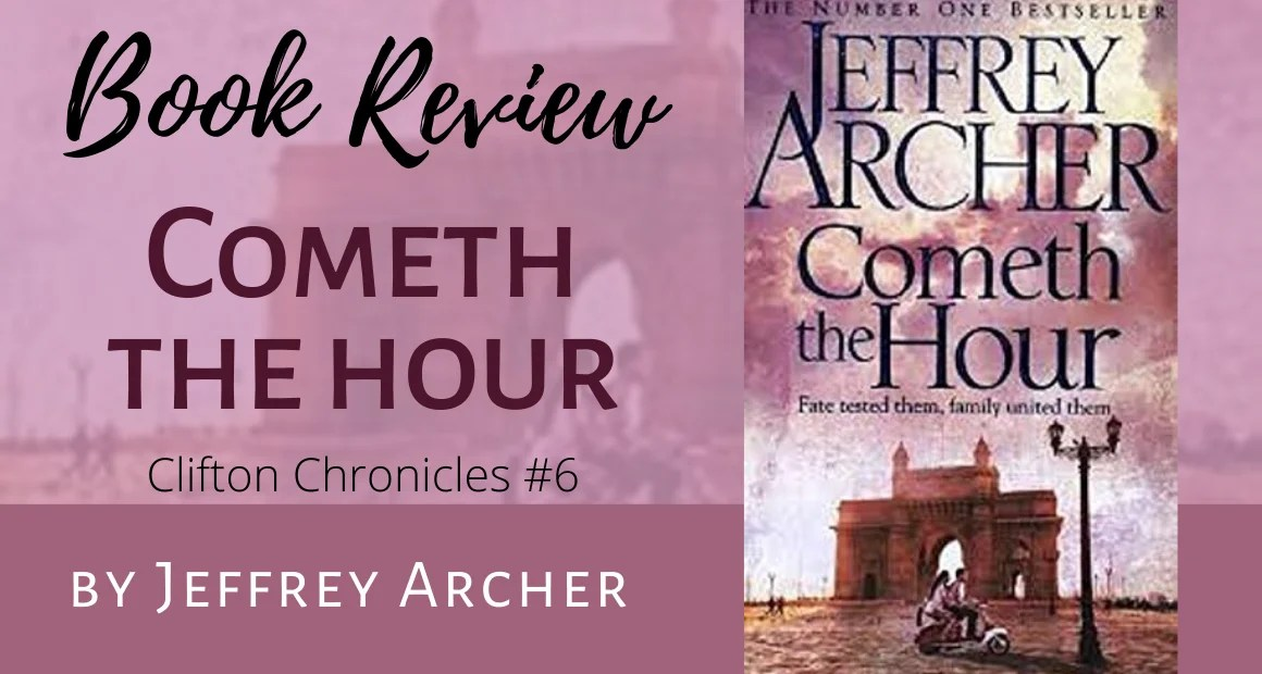 Book Review: Cometh The Hour by Jeffrey Archer (The Clifton Chronicles #6)