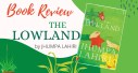 Book Review: The Lowland by Jhumpa Lahiri