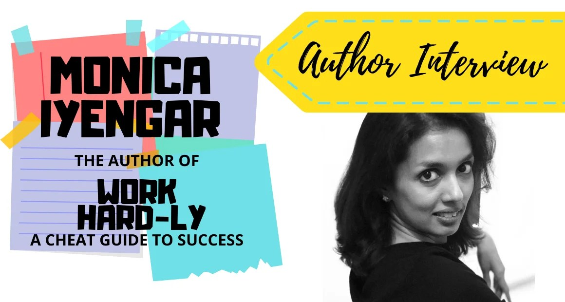 Author Interview: Monica Iyengar | The Author of Work Hard-ly