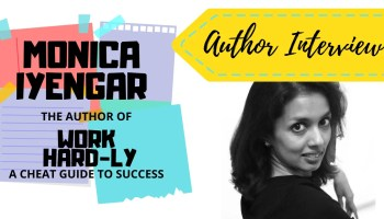 Author Interview - Monica Iyengar - The Author of Work Hard-ly