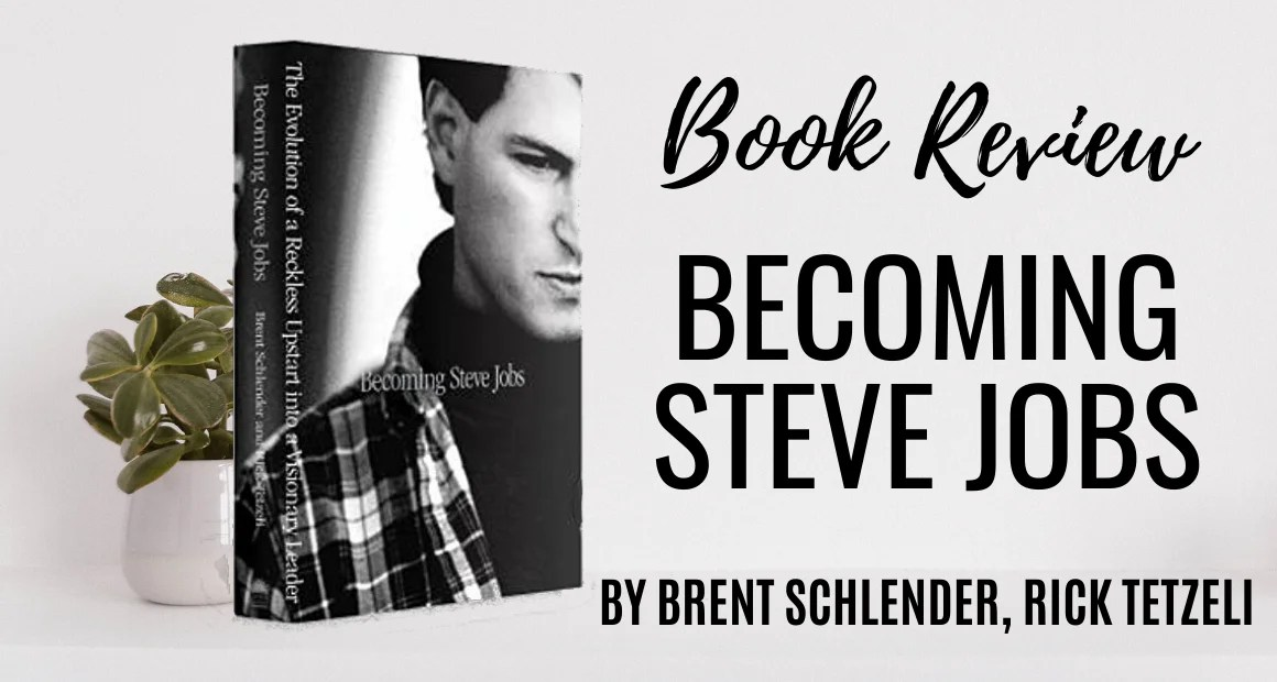 Book Review: Becoming Steve Jobs by Brent Schlender, Rick Tetzeli