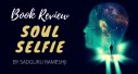 Book Review: Soul Selfie by Sadguru Rameshji