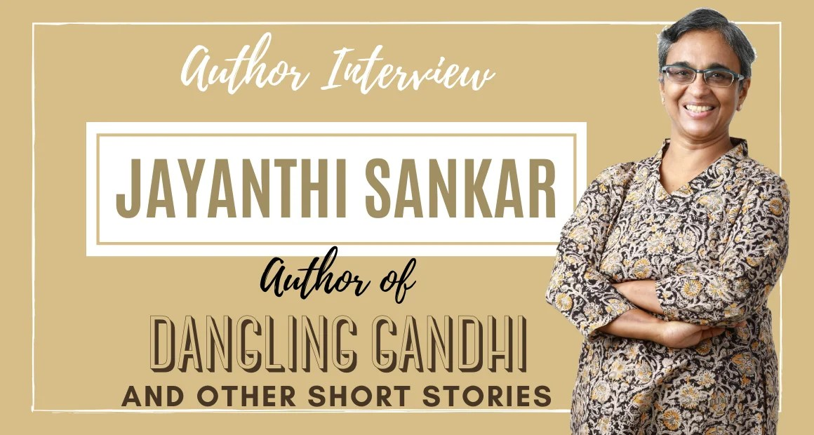 Author Interview: Jayanthi Sankar | The Author of Dangling Gandhi