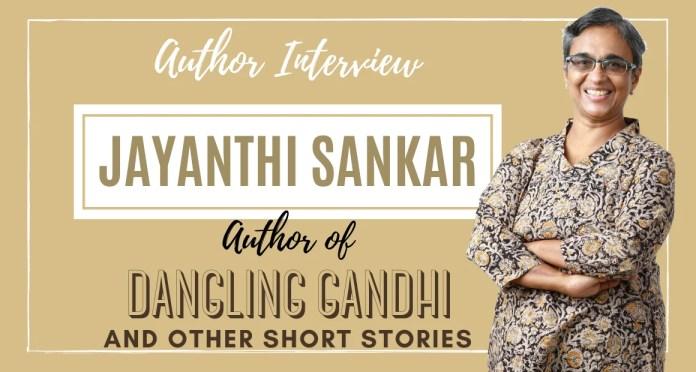 Author Interview - Jayanthi Sankar - The Author Of Dangling Gandhi