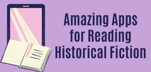 Amazing Apps for Reading Historical Fiction