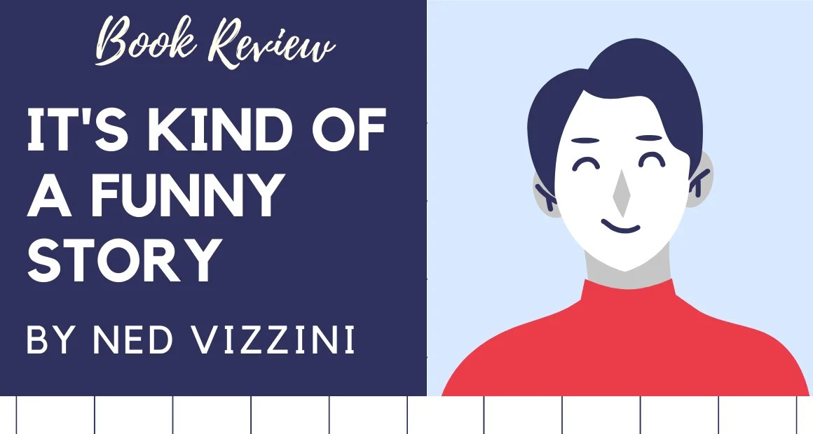 Book Review: It's Kind of a Funny Story by Ned Vizzini