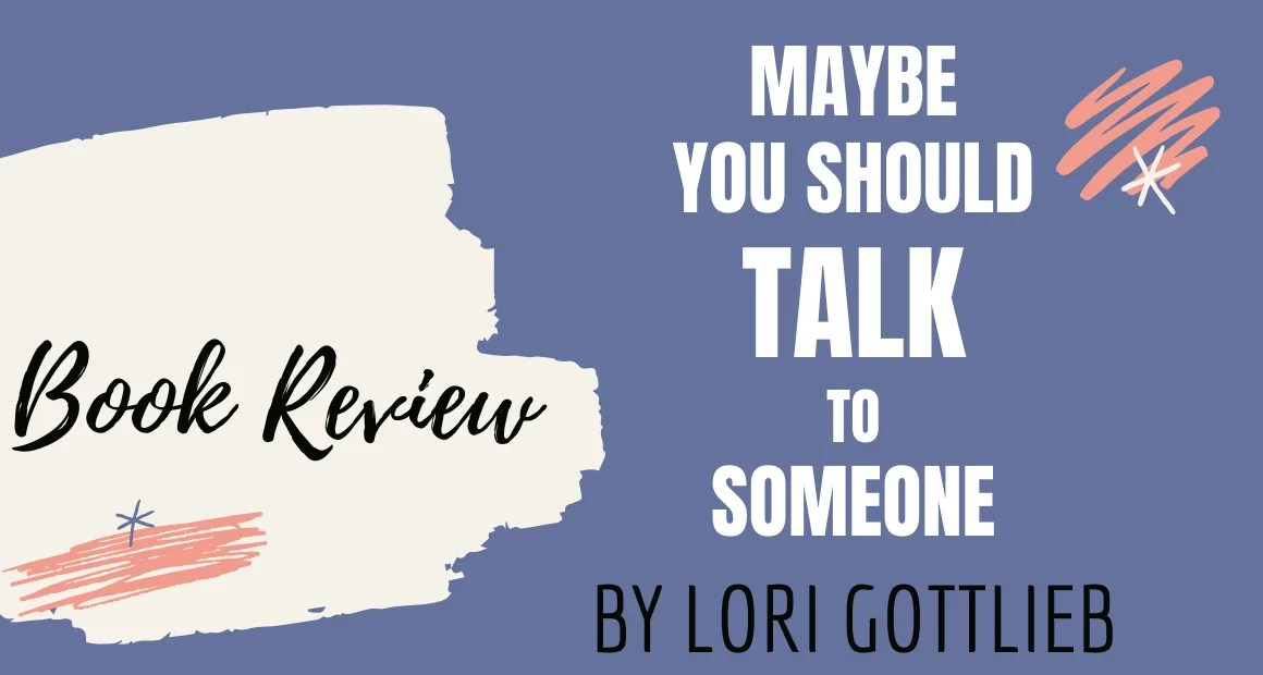 Book Review: Maybe You Should Talk to Someone by Lori Gottlieb