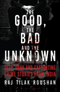 The Good the Bad and the Unknown by Raj Tilak Roushan