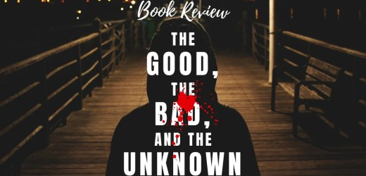 Book Review: The Good, The Bad and the Unknown by Raj Tilak Roushan