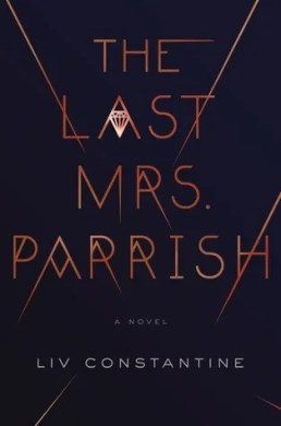 Book Review - The Last Mrs Parrish by Liv Constantine