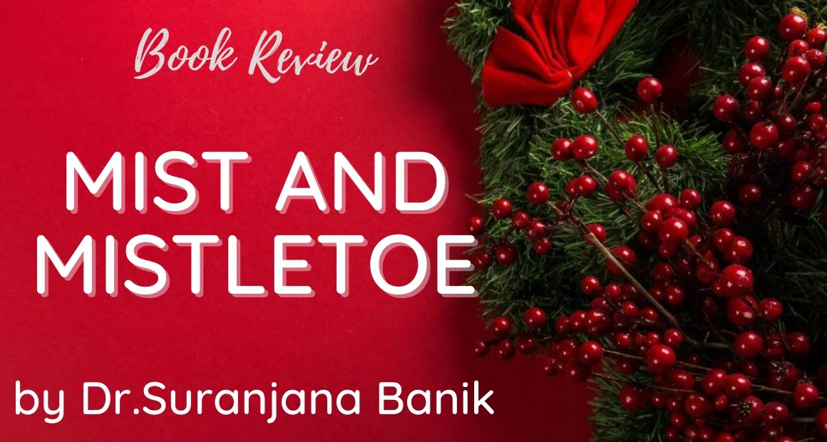 Book Review: Mist and Mistletoe by Dr.Suranjana Banik