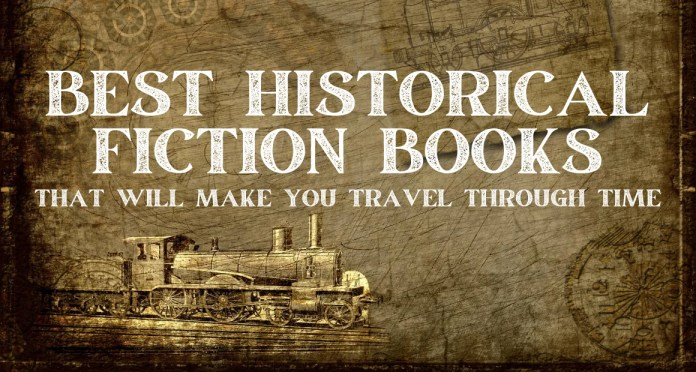 The Best Historical Fiction Books that will make you travel through time