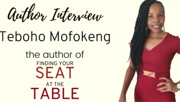Author Interview - Teboho Mofokeng - The Author of Finding Your Seat at the Table
