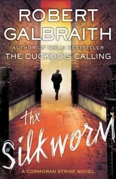The Silkworm by Robert Galbraith - Cormoran Strike Series
