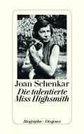 Joan Schenkar - Die talentierte Miss Highsmith (Buch, Cover © Diogenes)