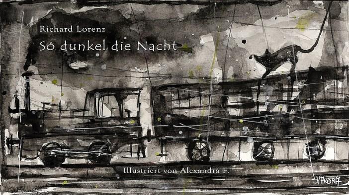 Richard Lorenz - So dunkel die Nacht (Illustrationen von Alexandra F. von projekt wort:rausch)