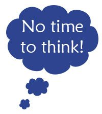 No time to think!