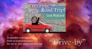 Drive-by | Writing Road Trip | Lisa Bullard