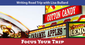 Writing Road Trip - Focus Your Trip | Lisa Bullard