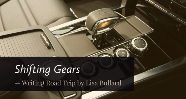 Writing Road Trip by Lisa Bullard | Shifting Gears