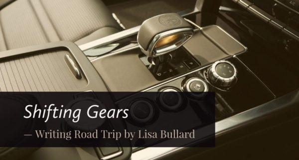 Writing Road Trip by Lisa Bullard | Shifting Gears
