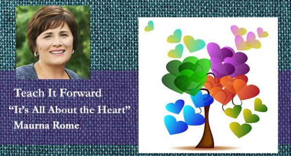 It's All About the Heart Teach It Forward Maurna Rome