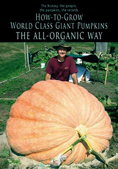 How to Grow World Class Giant Pumpkins the All-Organic Way