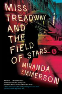 Title Miss Treadway And The Field Of Stars By Miranda Emmerson Publisher Harper Genre Historical 60s Mystery Length 368 Pages