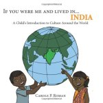 If you were me and lived in India   A Child's Introduction to Culture Around the World  By Carole P. Roman