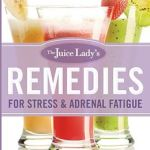 The Juice Lady's Remedies For Stress & Adrenal Fatigue by Cherie Calbom