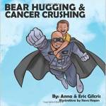Bear Hugging and Cancer Crushing by Anna and Eric Gilcris
