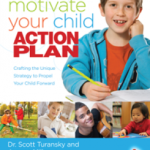 Motivate your child:  Action Plan, Crafting the Unique Strategy to Propel your Child Forward by Dr. Scott Turansky and Joanne Miller, RN, BSN