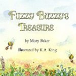 Fuzzy Buzzy's Treasure by Misty Baker Illustrated by  K.A. King a Bumble Bees story