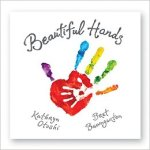 Beautiful Hands By Kathryn Otoshi and Bret Bauingarten