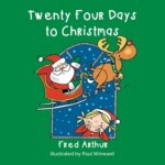 Twenty Four Days to Christmas by Fred Arthur. Advent Calendar in a book