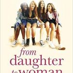 From Daughter to Woman Parenting girls safely through their Teens