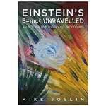 EINSTEIN'S E = mc2 UNRAVELLED  by Mike Joslin.