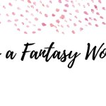 What Makes a Fantasy Worth Reading? (+ 3 Recommendations)