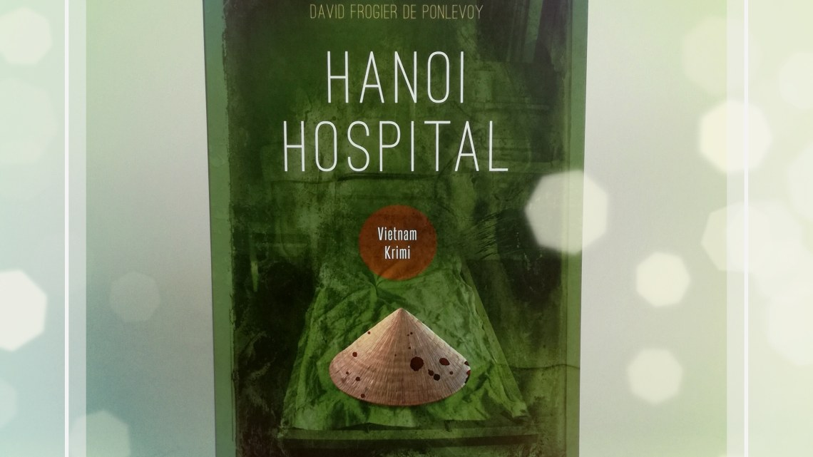 [Rezension] David Frogier de Ponlevoy – Hanoi Hospital