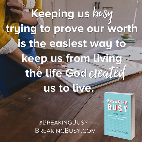 Keeping us busy trying to prove our worth is the easiest way to keep us from living the life God created us to live.