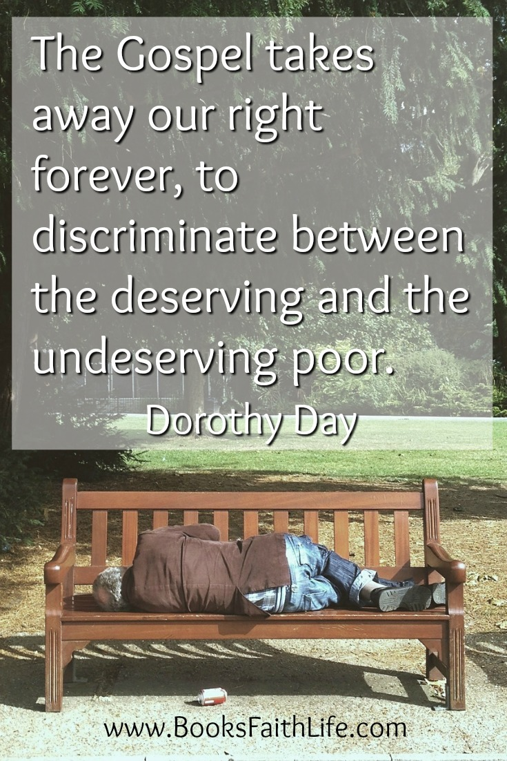 The Gospel take away our right forever, to discriminate between the deserving and the undeserving poor.