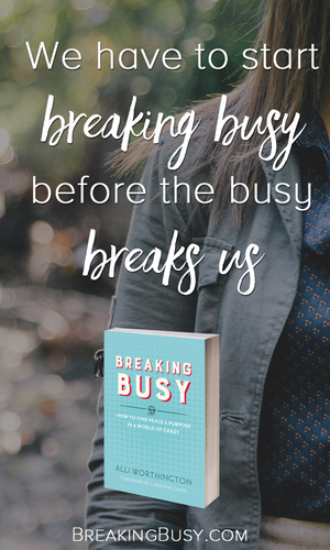 Start breaking busy before the busy breaks us.