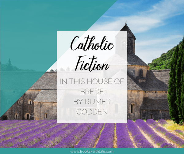 A book about nuns of a Benedictine monastery isn't all pious and sweet. The personalities, secrets, and piercing truth make In This House of Brede my favorite Catholic fiction.