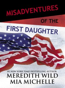 First Daughter Cover 223x300 Misadventures of the First Daughter by Meredith Wild and Mia Michelle
