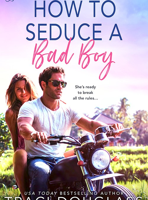 How to Seduce a Bad Boy by Traci Douglass Excerpt Blast from Entangled Publishing