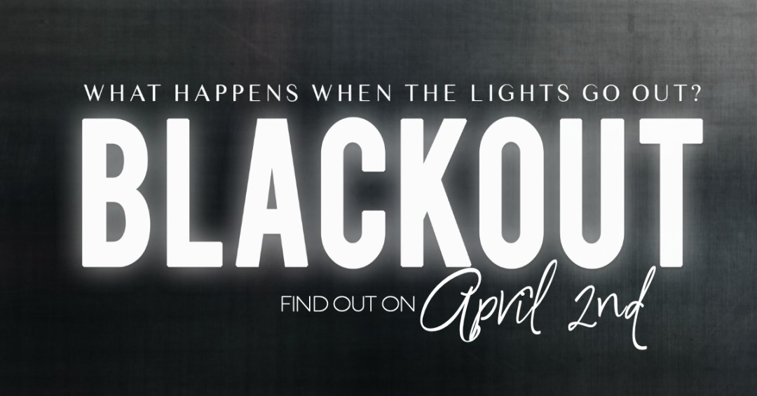 Blackout April2 Blackout is Coming....