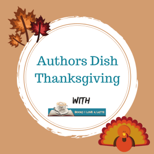 Authors Dish Thanksgiving V1 300x300 Authors Dish Thanksgiving with Luna Joya