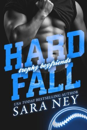 HardFall Amazon Cover Reveal: Hard Fall (Trophy Boyfriends) by Sara Ney