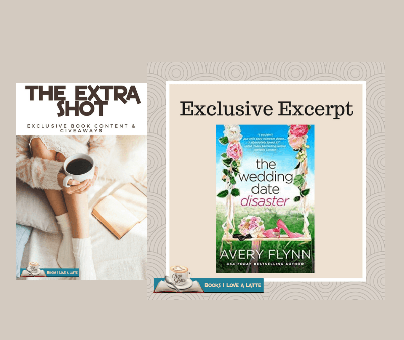 The Extra Shot: An EXCLUSIVE excerpt from The Wedding Date Disaster by USA Today and WSJ Bestselling Author Avery Flynn