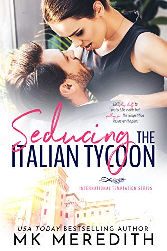 Seducing the Italian Tycoon by USA TODAY Bestselling Author MK Meredith
